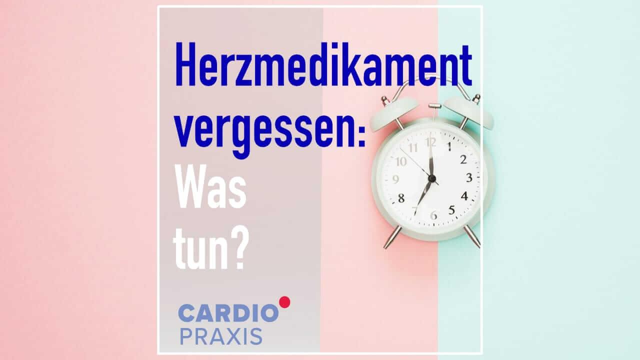 Herzmedikamente vergessen zu nehhmen? Was tun? Wir klären auf! | Kardiologie-Ratgeber | Cardiopraxis - Ihre Kardiologen in Düsseldorf und Meerbusch